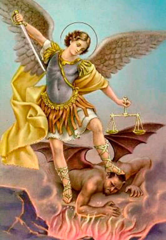 St. Michael Prayer - St. Michael the Archangel, defend us in the day and battle; Be our safeguard against the wickedness and snares of the Devil. May God rebuke Him, we humbly pray, and do Thou, O Prince of the Heavenly Host, by the power of God, cast into Hell, Satan and all the other evil spirits, who prowl through the world, seeking the ruin of souls.O glorious Prince St. Michael, chief and commander of the heavenly host, guardian of souls, vanquisher of rebel spirits, servant in the house of the Divine King, and our admirable conductor, thou who dost shine with excellence and superhuman virtue, vouchsafe to deliver us from all evil, who turn to thee with confidence, and enable us by thy gracious protection to serve God more and more faithfully every day. – AMEN