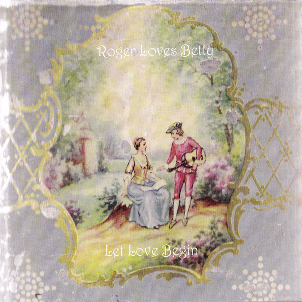 Roger Loves Betty - Let Love Begin