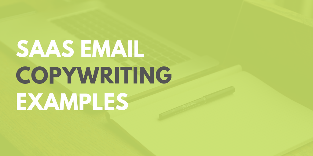 10 Awesome Examples of SaaS Email Copywriting — Get Your SaaS On Board
