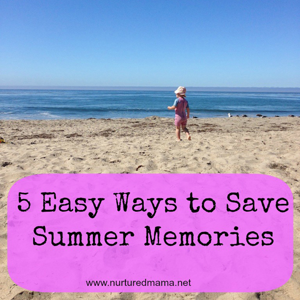 5 Easy Ways To Save Summer Memories | NurturedMama.net