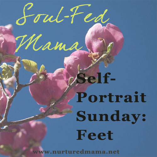 Self-Portrait Sunday - Feet, part of the Soul-Fed Mama series | www.nuturedmama.net