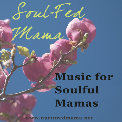 Music For Soulful Mamas, part of the Soul-Fed Mama series on www.nurturedmama.net