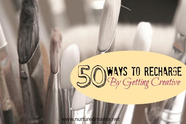 50 Ways to Recharge By Getting Creative :: NurturedMama.net