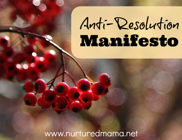 Anti-Resolution Manifesto :: nurturedmama.net