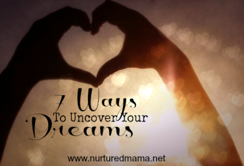 7 Ways To Uncover Your Dreams :: nurtured mama.net