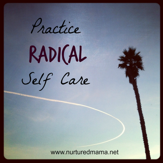 Practice Radical Self Care :: nurturedmama.net