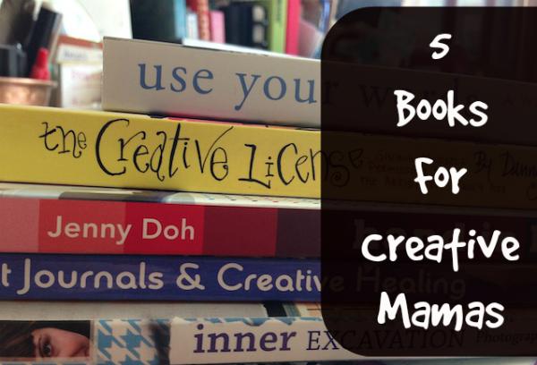 5 Books For Creative Mamas