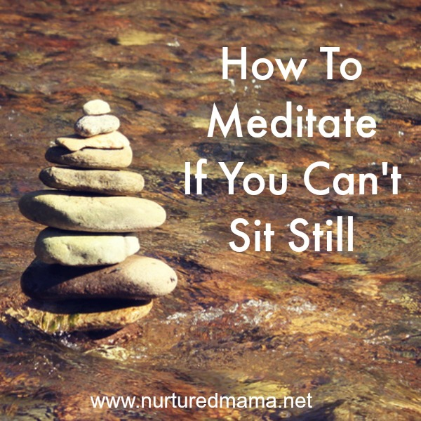 How to meditate in motion, which is especially good for mamas with little kids or anyone else who can't find time or focus to sit still. :: www.nurturedmama.net