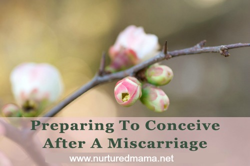 Ways to help your body and soul heal after a miscarriage before you decide to try to conceive again. :: www.nurturedmama.net