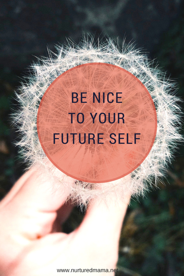 What can you do today be be nice to your future self? :: www.nuturedmama.net