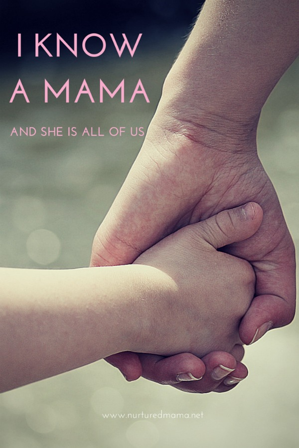 I know a mama who is all of us. :: www.nurturedmama.net