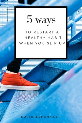 Healthy habits are hard to keep, but that doesn't mean you should  quit when you fail. 5 tips for restarting a healthy habit when you've slipped up.