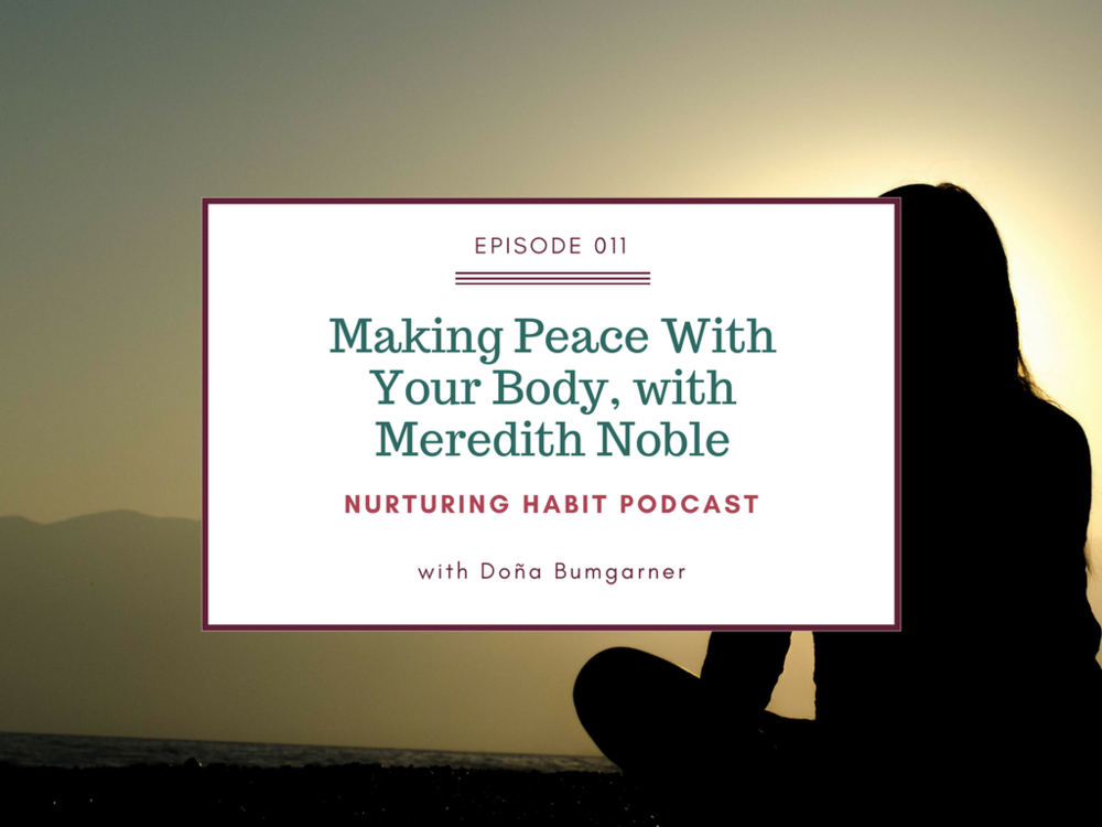Episode 11 of Nurturing Habit Podcast: Making Peace with Your Body, with Meredith Noble #bodypositivity #podcast #selfcare