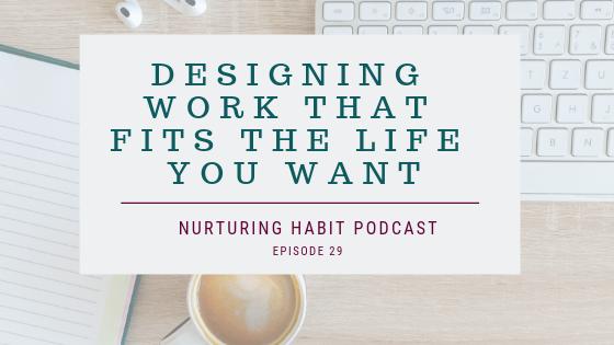Designing entrepreneur work that fits your life - Nurturing Habit Podcast
