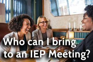 Who can I bring to an IEP meeting