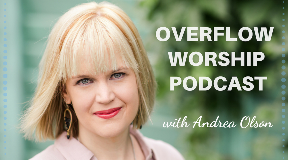 Copy of Overflow Worship Podcast with Andrea Olson.png