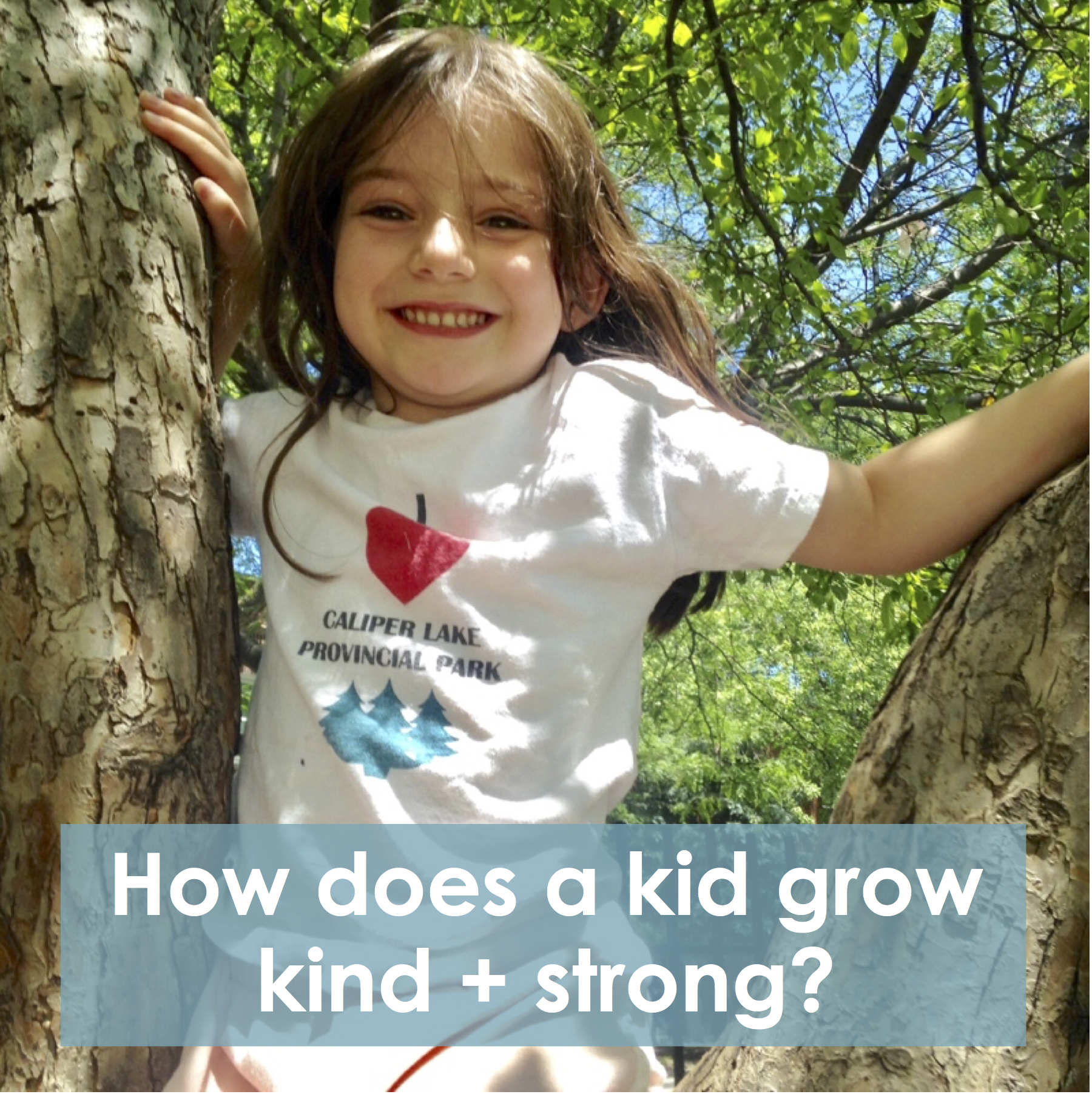 how does a kid grow kind and strong