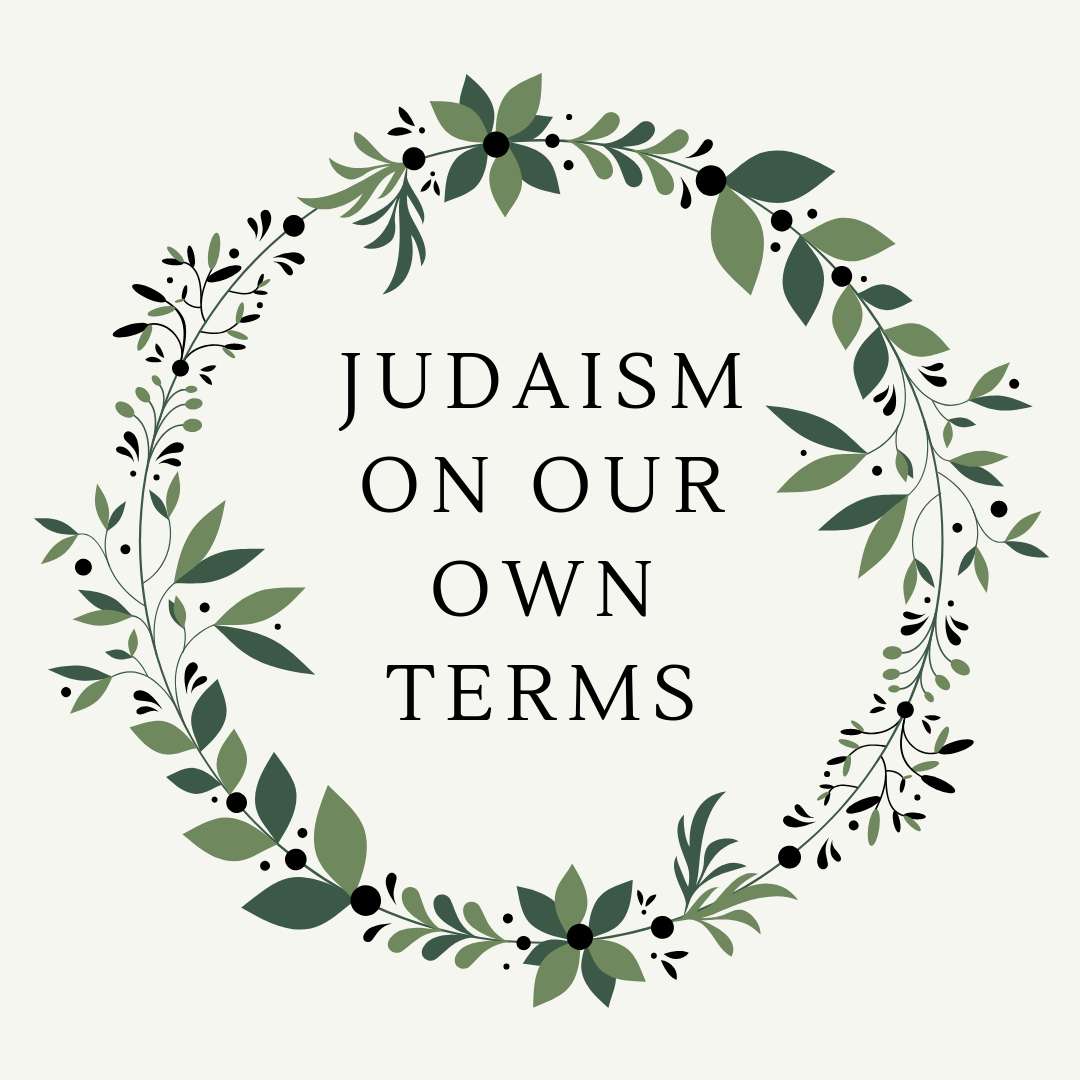 Judaism On Our Own Terms