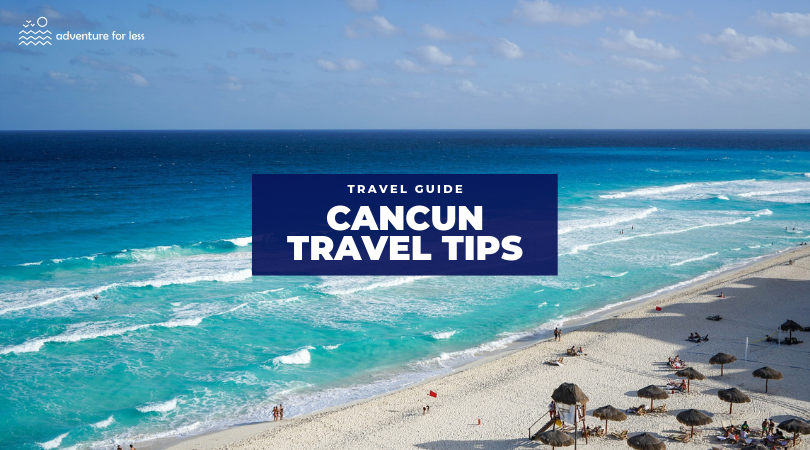 11 Cancun Travel Tips To Know Before Visiting Adventure For Less