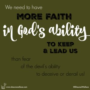 e need to have more faith in God than fear of the devil!