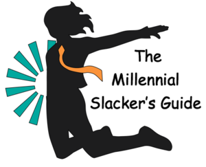 The Millennial Slacker's Guide