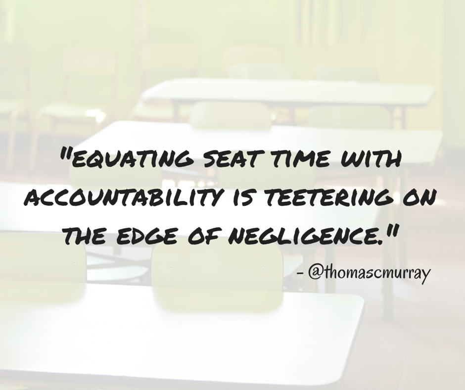 To equate accountability with seat time in 2016 is teetering on negligence (1)