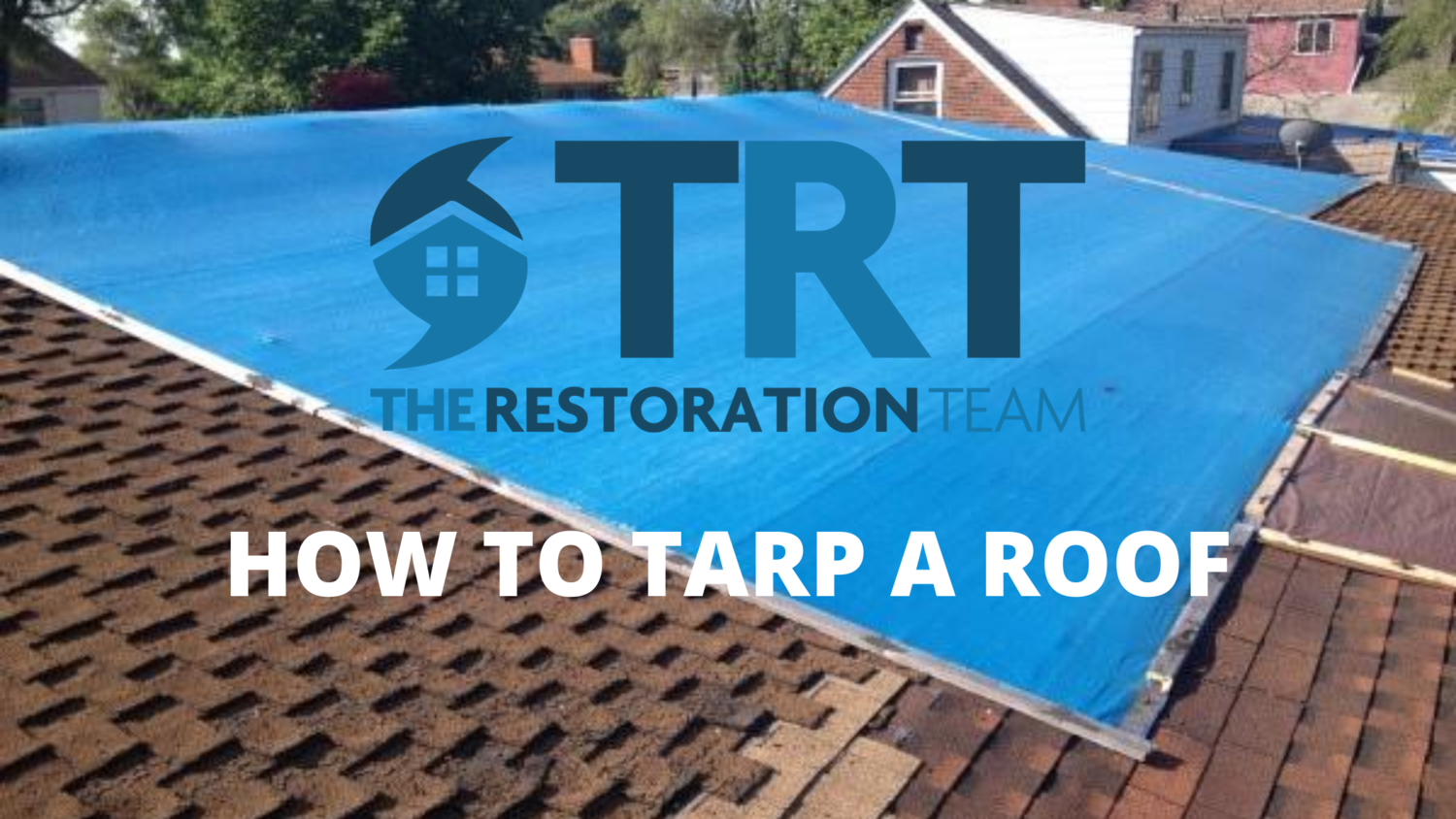 How To Tarp A Roof The Restoration Team