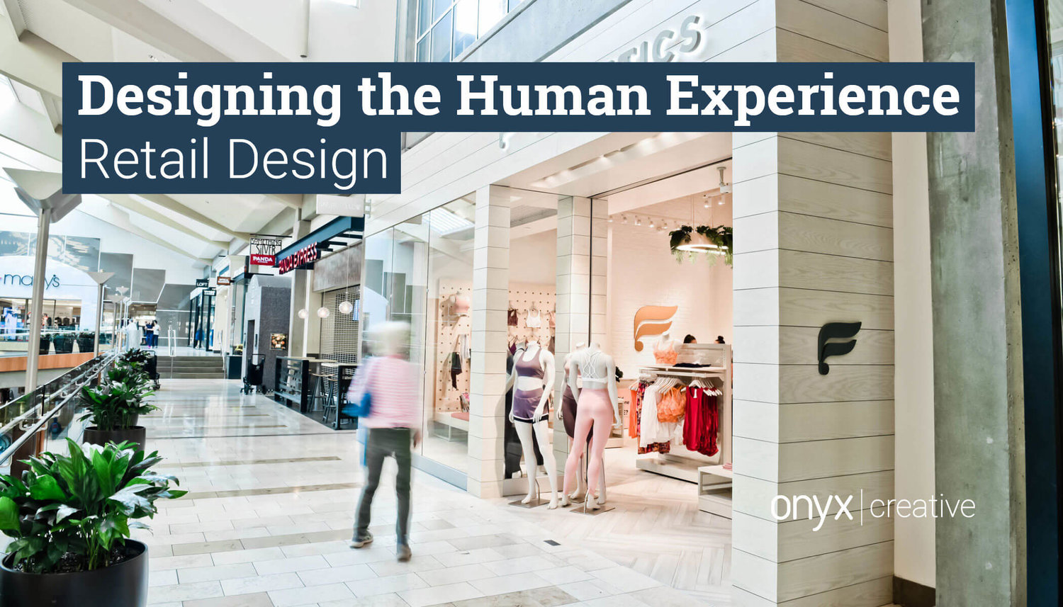 Designing the Human Experience: Retail Design — Onyx Creative