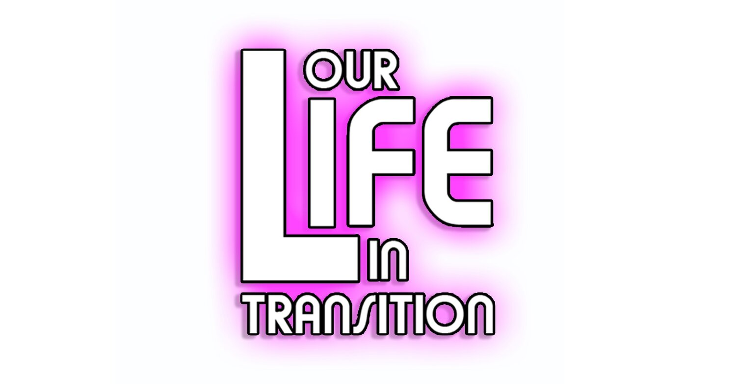 Our Life in Transition