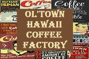 Hawaii Coffee Factory | Ol`Town 100% Kona Coffee