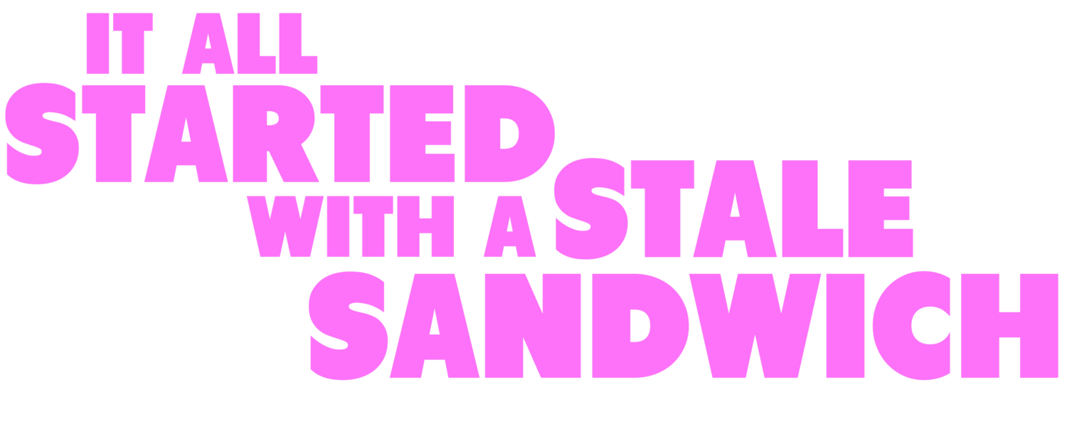 IT ALL STARTED WITH A STALE SANDWICH