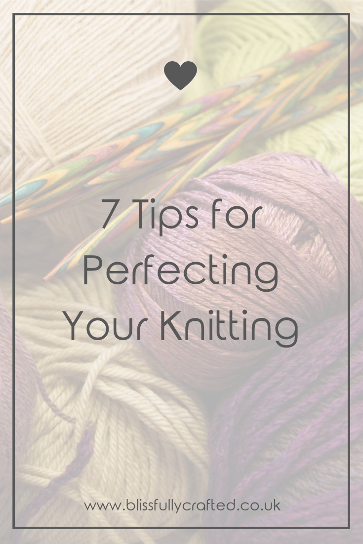 7 Tips For Perfecting Your Knitting Blissfully Crafted