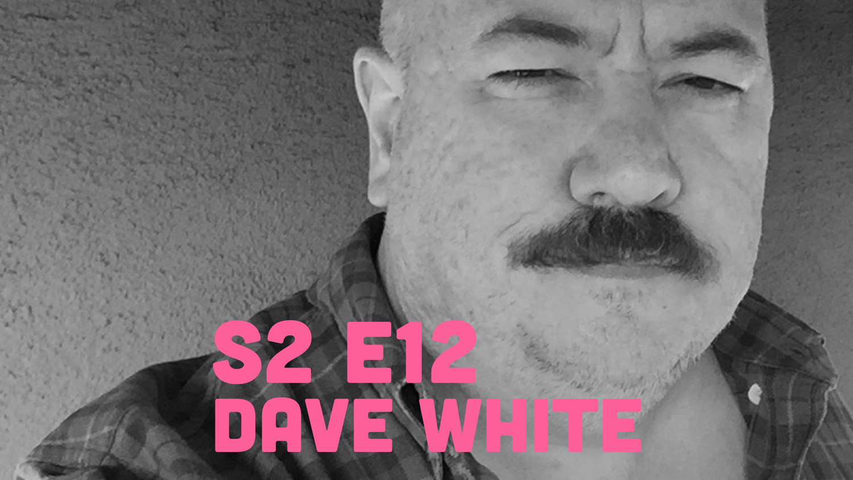Fruitbowl - S2E12 - Season 2 Wrap Up with Dave White