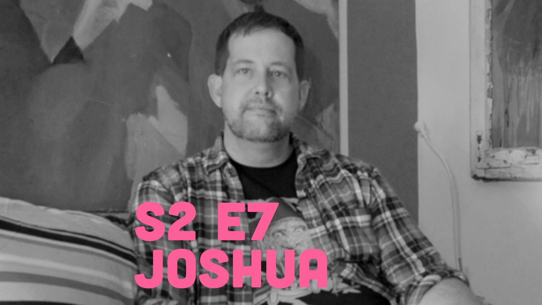 Fruitbowl - S2E7 - Joshua G: Breaking & Entering