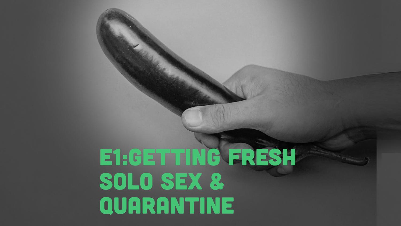 Fruitbowl - E1 - GETTING FRESH with FRUITBOWL: Solo Sex During Quarantine