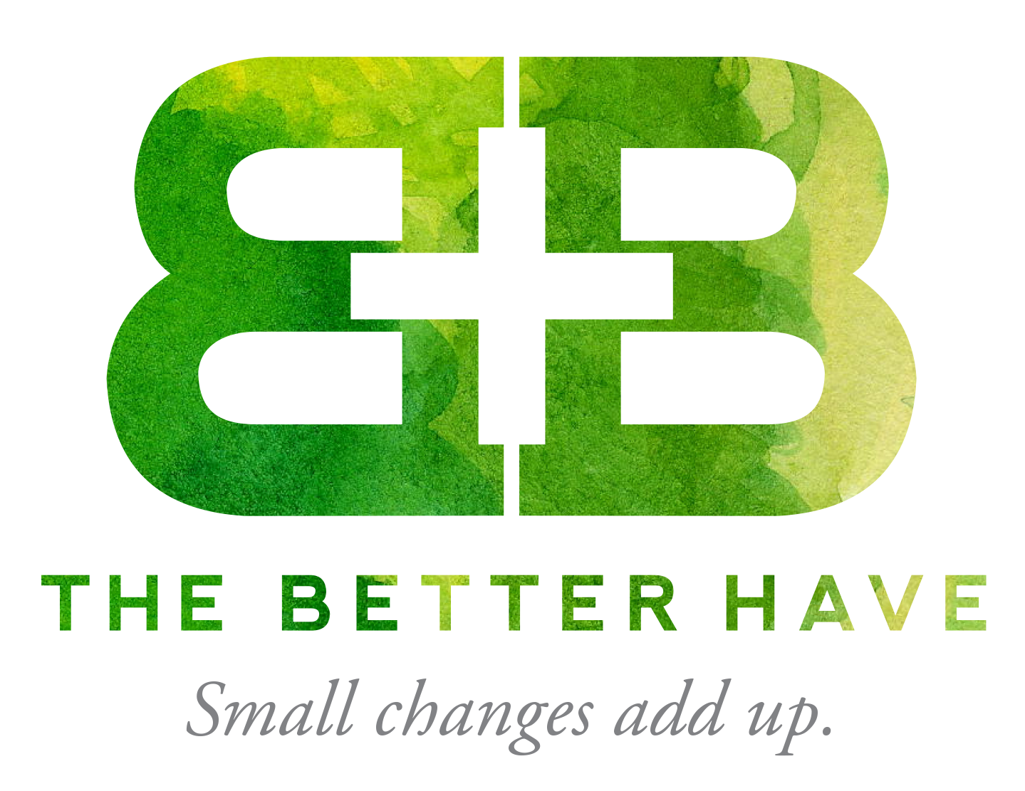 The Better Have - Small changes add up