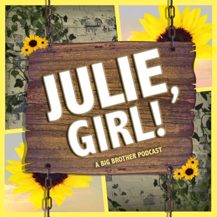JULIE, GIRL! A BIG BROTHER PODCAST