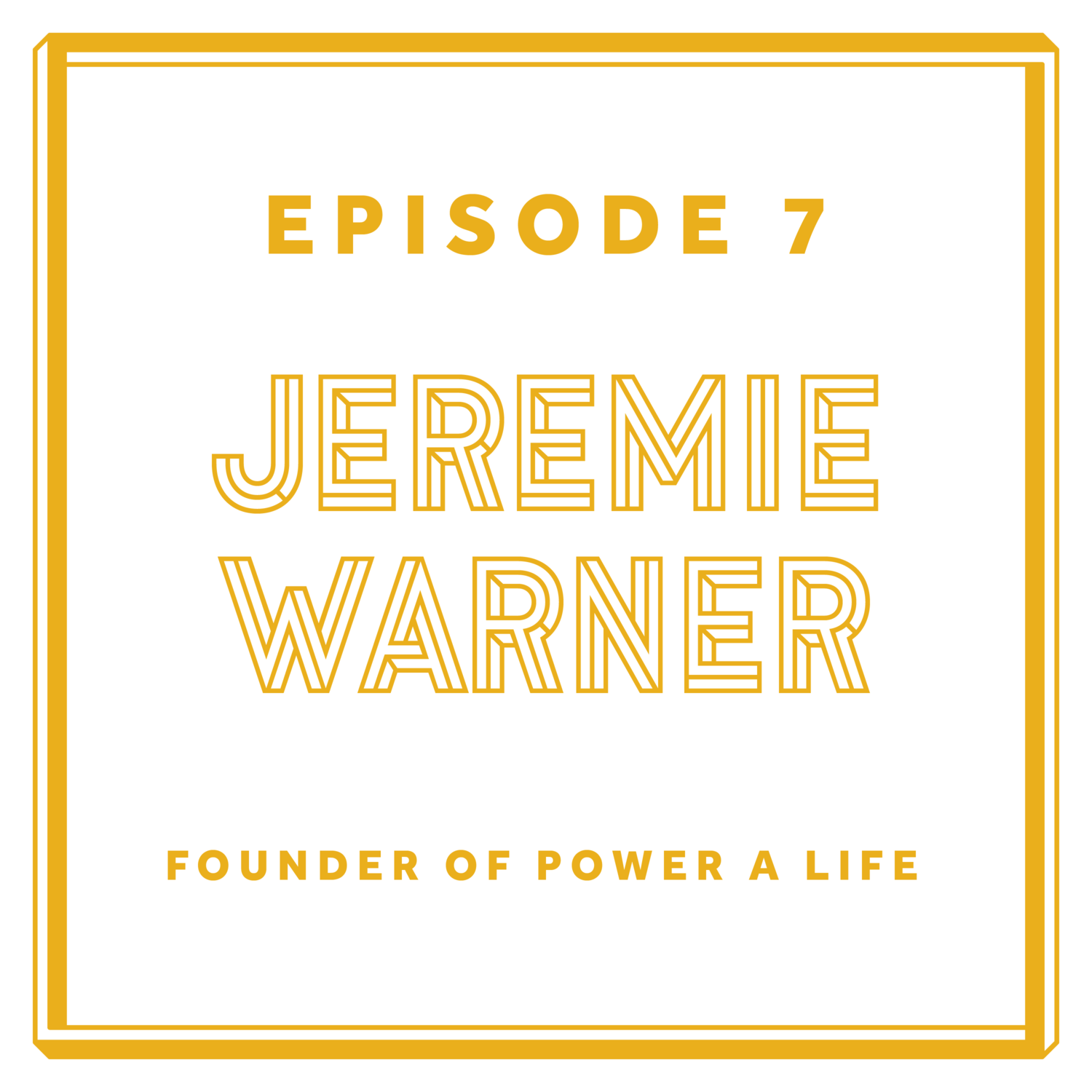 Episode 7: Jeremie Warner - Founder of Power A Life