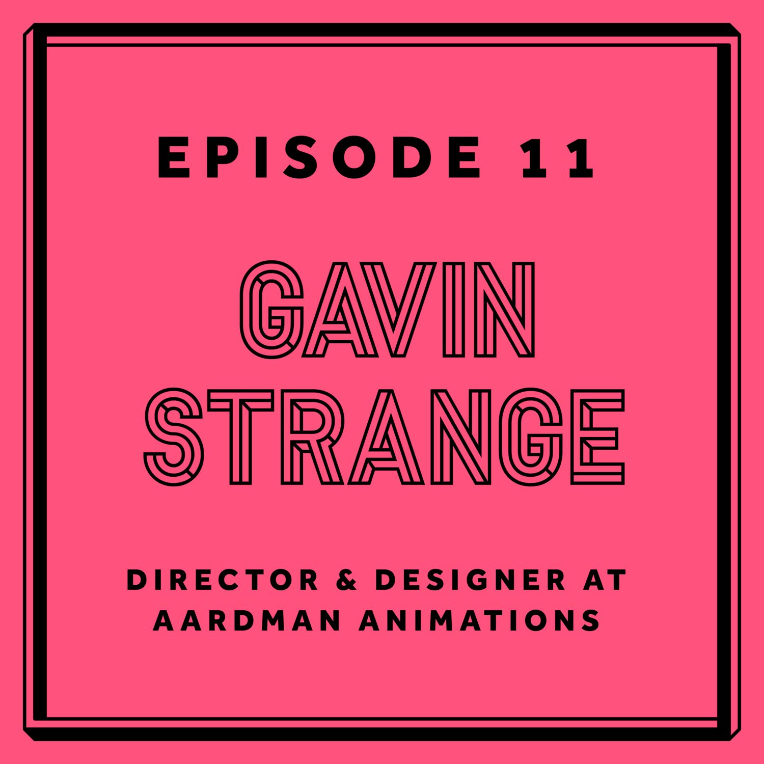 Episode 11: Gavin Strange - Director & Designer at Aardman Animations
