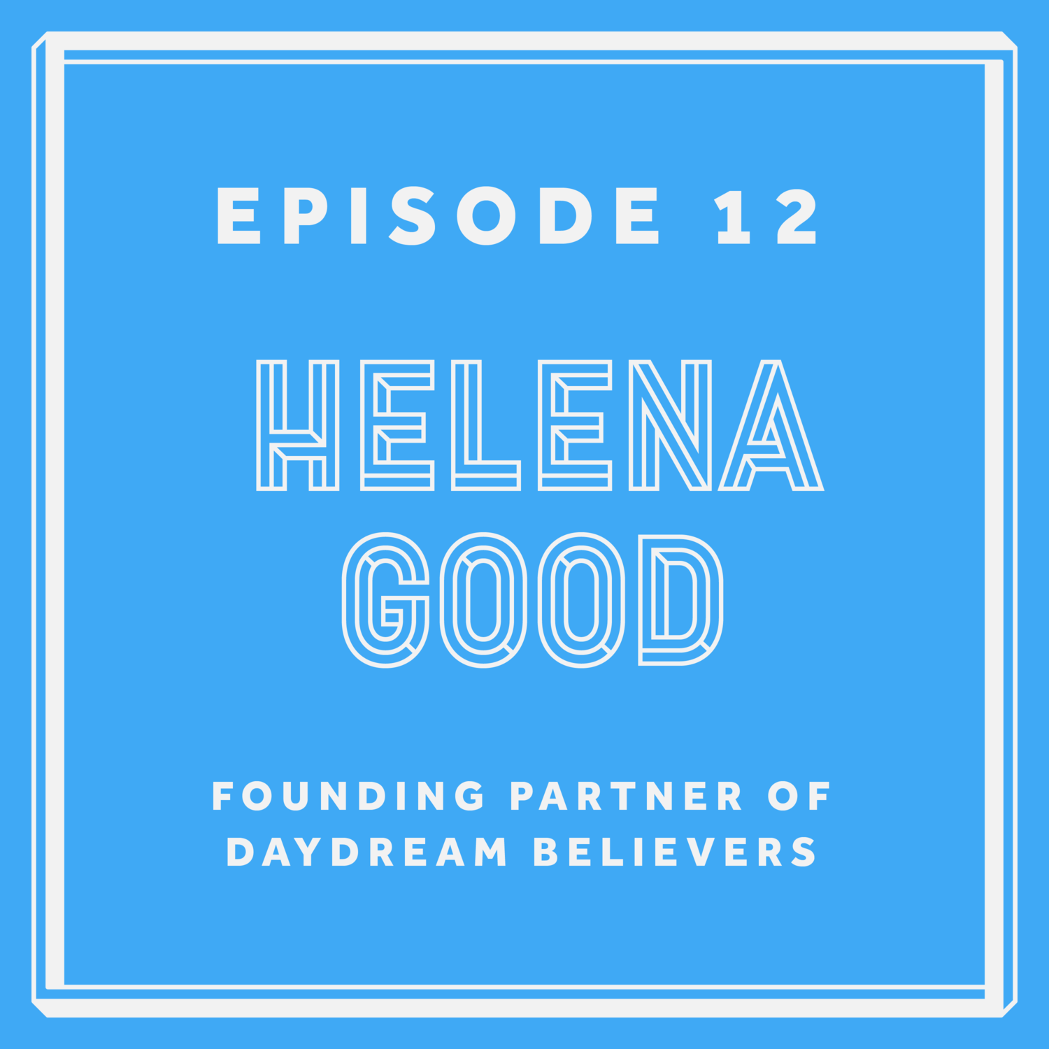 Episode 12: Helena Good - Design Lecturer & Founder of Daydream Believers