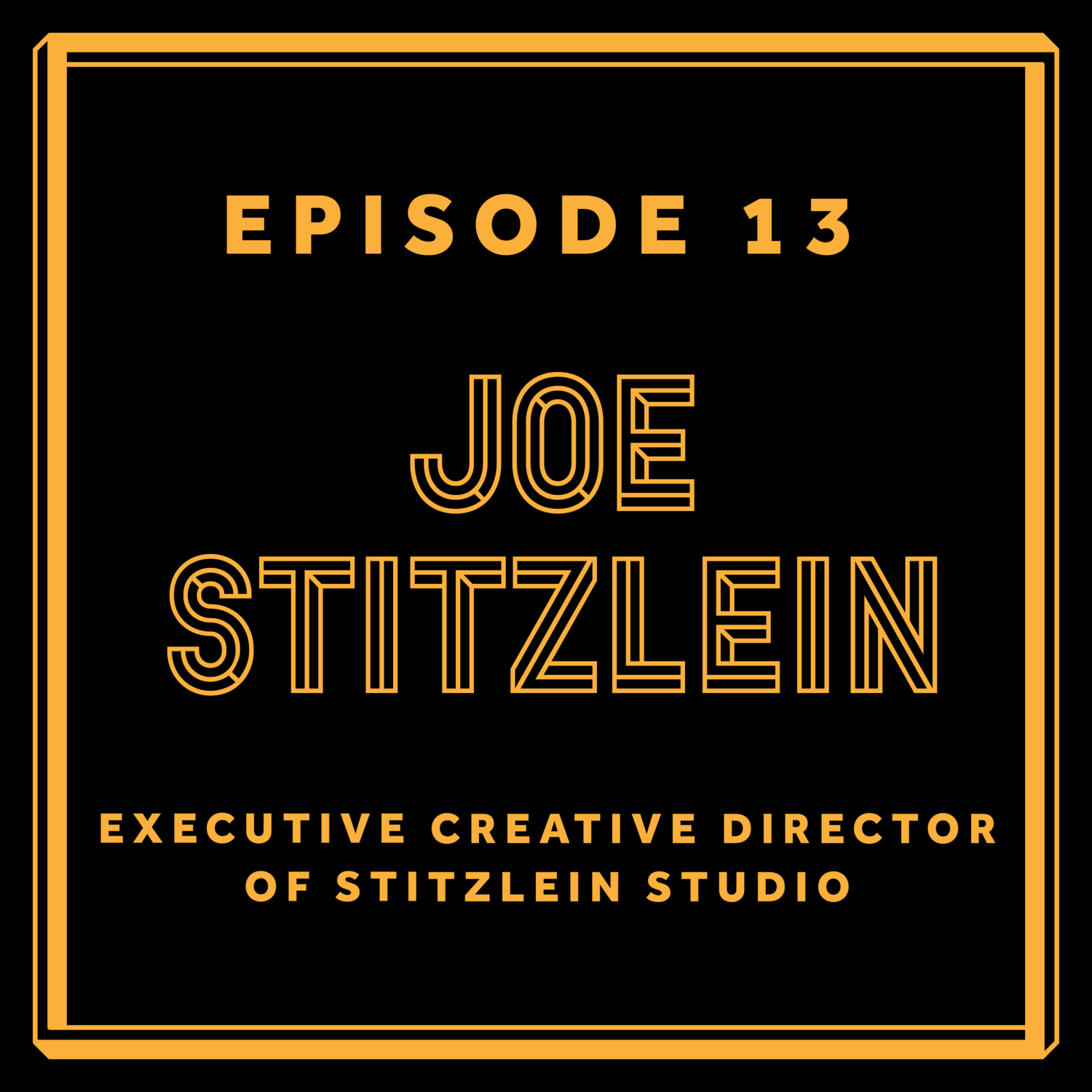Episode 13: Joe Stitzlein - Executive Creative Director of Stitzlein Studio