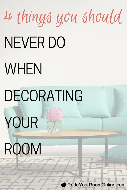 Things you should never do when decorating your room. I'm here to keep you focused and in line so that you take the most important aspects about decorating into consideration for your decorating project. To do just that, we're going to discuss some things that you should never do when decorating your room, 4 things to be exact.