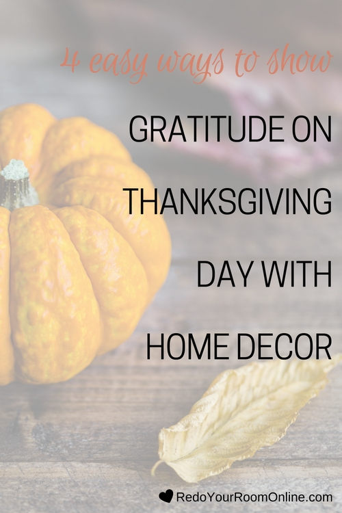 4 Easy Ways To Show Gratitude On Thanksgiving Day With Home Decor: Around Thanksgiving, you're probably use to seeing a bunch of Thanksgiving decorating tips on Pinterest or the home decor blogs, but before you roll your eyes thinking this is another one of those posts, which I admit, I've done.  This year, I wanted to put a spin on things and talk about gratitude.  Feeling grateful for the things in our lives is something that we should do on the regular.  On this Thanksgiving holiday, let's put a spin on how to show gratitude, by using home decor.  I'm talking about how to show gratitude on thanksgiving day with home decor.  Click through for the interior design tips