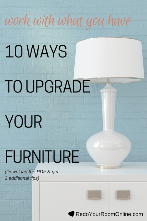 Work With What You Have: 10 Ways To Upgrade Your Furniture You've probably accumulated tons of furniture throughout the years and some of it may still be in good shape, but the rest, especially your grandma's hand me downs (unless they're cute and vintage) can get tossed straight to the curb unless you work with what you have and upgrade your furniture.