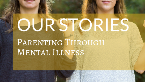 Our Stories: Parenting Through Mental Illness strives to end fear and stigma by creating an open place for parents to share their experiences of and tips for parenting with mental illness.