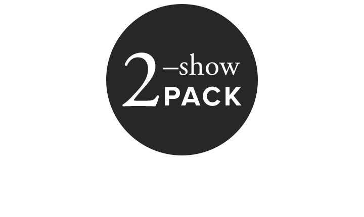 2019/20 Friday 2-Show Subscription