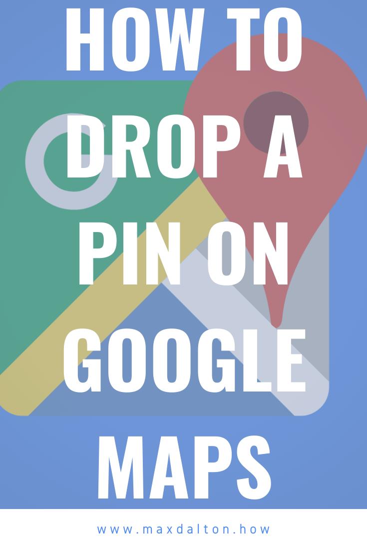 How to Drop a Pin in Google Maps — Max Dalton Tutorials Drop Pin On Google Map on google map pin icon, google map placemark, apple maps drop pin, google map icon drop, google drop pin at la turkey, facebook drop pin, iphone maps drop pin, punch maps drop pin,