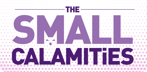 The Small Calamities
