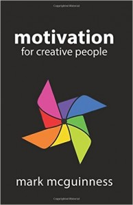 Motivation for Creative People by Mark McGuinness