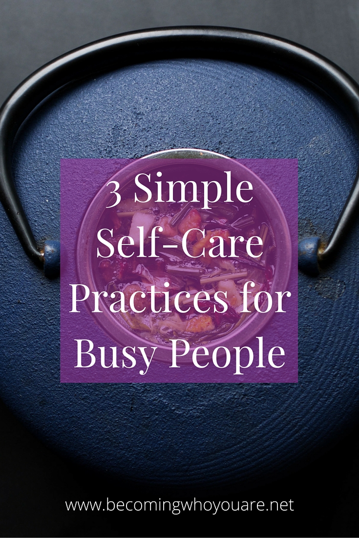 Do you struggle to find time for self-care? Click the image to discover 3 simple self-kindness practices for busy people that take 5 minutes or less >> | www.becomingwhoyouare.net